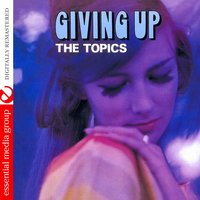 Giving Up — The Topics