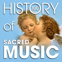 The History of Sacred Music (100 Famous Songs) — Friedrich Silcher, Dimitrji Bortnjanskj, Franz Abt