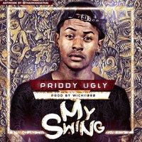 My Swing — Priddy Ugly