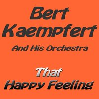 That Happy Feeling — Bert Kaempfert And His Orchestra