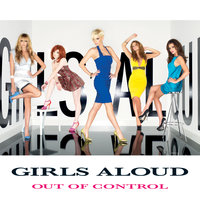 Out Of Control — Girls Aloud