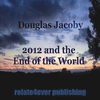 2012 and the End of the World — Douglas Jacoby