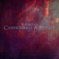 The Best of Cannonball Adderley — Cannonball Adderley