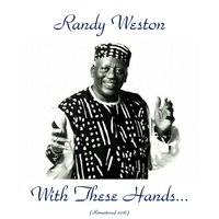 With These Hands... — Randy Weston, Cecil Payne / Ahmed Abdul-Malik / Wilbert Hogan