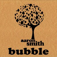 Bubble — Aaron Smith