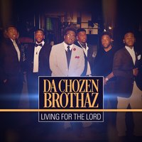 Living for the Lord — Da Chozen Brothas