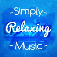 Simply Relaxing Music — Relaxing Music, Relax, Relax|Relaxing Music