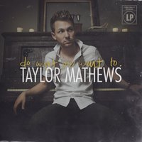 Do What You Want To — Taylor Mathews