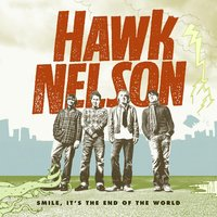 Smile, It's The End Of The World — Hawk Nelson