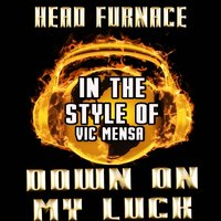 Down on My Luck [In the Style of Vic Mensa] — Head Furnace