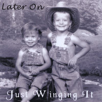Later On - Just Winging It — Lynn M Neuman