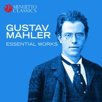 Gustav Mahler - Essential Works — Густав Малер