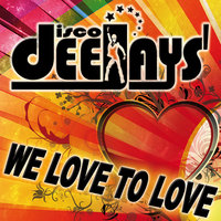 We Love To Love — Disco Deejays