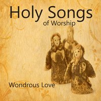 Holy Songs of Worship : Wondrous Love — Music Themes Group