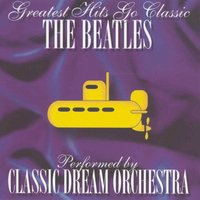 The Beatles - Greatest Hits Go Classic — Classic Dream Orchestra