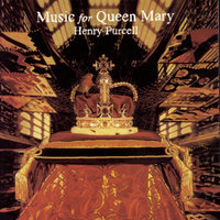 Music for Queen Mary: A Celebration of the Life and Death of Queen Mary — Leigh Nixon - Michael Lees - Martin Neary - New London Consort - Westminster Abbey Choir