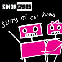 Story Of Our Lives — Kings Cross