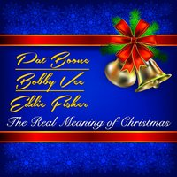 The Real Meaning of Christmas — Pat Boone, Bobby Vee, Eddie Fisher
