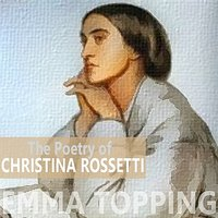 The Poetry of Christina Rossetti — Emma Topping