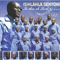 In Thee Oh Lord — Isihlahla Senyoni