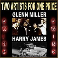 Two Artists For One Price — Glenn Miller, Harry James