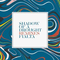 Shadow of a Drought Remixes — Fialta