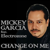 Change On Me (Feat. Electrozone) — Mickey Garcia