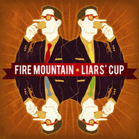 Liars' Cup — Fire Mountain