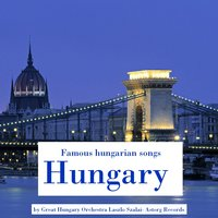 Famous hungarian songs : Hungary — Great Hungary Orchestra Laszlo Szalai