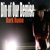 Din of Our Demise — Dark Rume