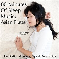 80 Minutes of Sleep Music: Asian Flutes (For Reiki, Massage, Spa & Relaxation) — Sleep Tribe