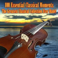100 Essential Classical Moments - The Greatest Classical Collection Ever Made! — сборник