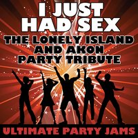 I Just Had Sex (The Lonely Island & Akon Party Tribute) — Ultimate Party Jams