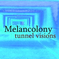 Tunnel Visions — Melancolony