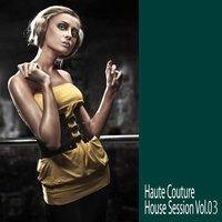 Haute Couture - House Session, Vol.03 — сборник