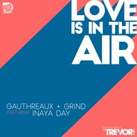 Love Is in the Air — Inaya Day, DJ Grind, Joe Gauthreaux, Gauthreaux & Grind, GAUTHREAUX + GRIND