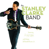The Stanley Clarke Band — The Stanley Clarke Band, Ruslan, The Stanley Clarke Band featuring Hiromi with Ruslan & Ronald Bruner, Jr., Ronald Bruner, Jr.
