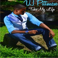 Take My Life — VJ Pittman