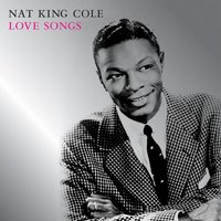 "Love Songs — Nat ""King"" Cole"