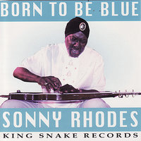Born To Be Blue — Sonny Rhodes