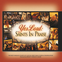 Yes Lord: Saints In Praise — West Angeles Cogic Mass Choir And Congregation