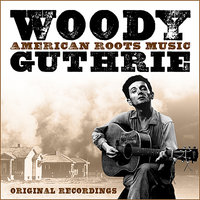 American Roots Music — Woody Guthrie