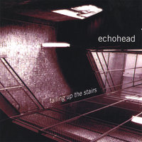 Falling Up The Stairs — Echohead