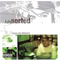 Fully Sorted — Danny The Wildchild