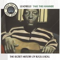 Take This Hammer - The Complete RCA Victor Recordings - When The Sun Goes Down Series — Leadbelly