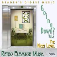 Reader's Digest Music: Going Down? Volume 2: The Next Level (Retro Elevator Music) — сборник