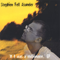 If I was a millionaire EP — Stephen Fell Asunder
