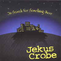 In Search For Something More — Jekus Crobe