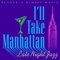 Reader's Digest Music: I'll Take Manhattan: Late Night Jazz — сборник