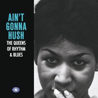 Ain't Gonna Hush: The Queens of Rhythm & Blues — сборник